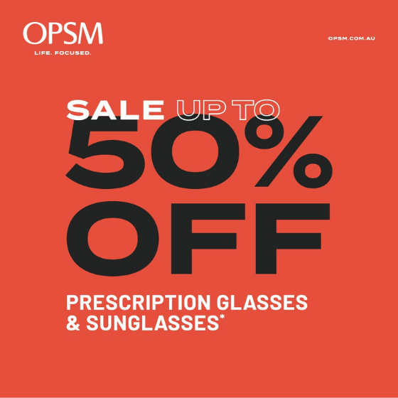 <p>OPSM is having a huge sale! Drop into your nearest OPSM store to get up to 50% off prescription glasses and sunglasses. And start the new year, with a bold new look. Sale ends January 24* or while stocks last. Conditions and exclusions apply. OPSM. Life Focused.</p> <p><strong><u>Terms & Conditions</u></strong><strong>: </strong></p> <p><strong> </strong>*Sale on selected non-prescription sunglasses, frames only or complete pairs of prescription glasses (frame and lenses). While stocks last. T&Cs apply, see staff for details. Offer ends 24/01/2021.</p>
